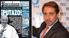 Escuchá el cruce de Feinmann con la revista Barcelona por el Papa____TOTALMENTE mal, eso NO ME PARECE BIEN, MAL, MAL, MAL, el Padre BERGOLIO no lo merece.