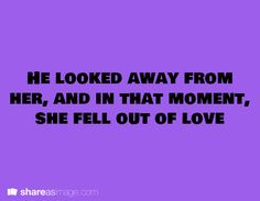 Prompt -- He looked away from her, and in that moment, she fell out of love.
