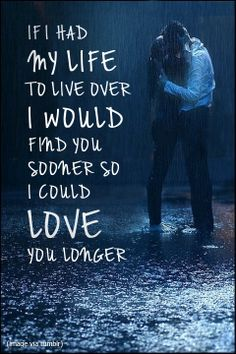 If I Had My Life To Live Over, I Would Find You Sooner So I Could LOVE Your Longer #love #wedding #quotes #mwri