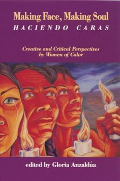 Making Face, Making Soul/Haciendo Caras: Creative and Critical Perspectives by Feminists of Color by Gloria Anzaldua, http://www.amazon.com/dp/1879960109/ref=cm_sw_r_pi_dp_x3QVtb04SVN9M