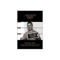 Assholes Finish First By: Tucker Max
