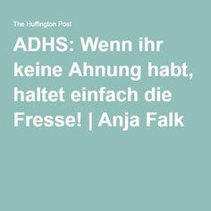ADHS: Wenn ihr keine Ahnung habt, haltet einfach die Fresse!|Anja Falk