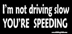 I'm Not Driving Slow You're Speeding Bumper Sticker/Decal