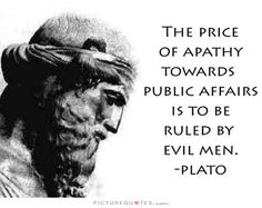 The price of apathy towards public affairs is to be ruled by evil men. Apathy quotes on PictureQuotes.com.