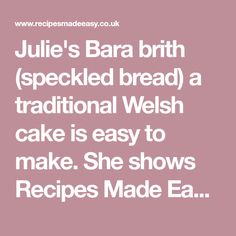 Julie's Bara brith (speckled bread) a traditional Welsh cake is easy to make. She shows Recipes Made Easy how in Friends in the Kitchen.