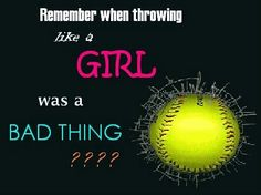 I play softball and i throw like a girl and it is not bad at all jk Idk but this pic is true!!!