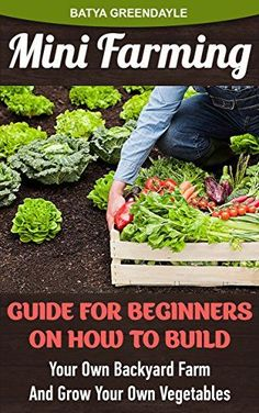 Mini Farming: Guide For Beginners On How To Build Your Own Backyard Farm And Grow Your Own Vegetables.: (Organic, mini farming free, mini farming for beginners, ... Homesteading and Urban Gardening Book 4) by Batya Greendayle http://www.amazon.com/dp/B013KMP8R4/ref=cm_sw_r_pi_dp_P.Naxb1MV9AV7