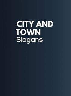 A city or town is a place for residence for a various number of communities living together. Here are Unique City and Town Slogans and Taglines Business Slogans, Advertising Slogans, City, Cities