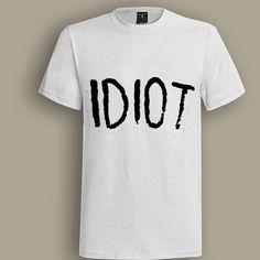 Idiot White T shirt, T shirt for Men, Women, Girl, Boy, XS, S, M, L, XL, XXL, 46XL,  Size, Customized