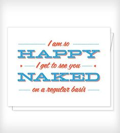 """""""I am so happy I get to see you naked on a regular basis."""" (notes for your sweetie! )"""