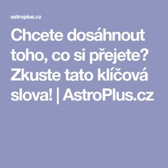 Chcete dosáhnout toho, co si přejete? Tarot, Louise Hay, Magic Words, Better Day, 30 Day Challenge, Mojito, Reiki, Mantra, Affirmations