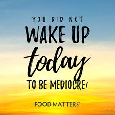 Go forth and be AWESOME! <3 www.foodmatters.com #foodmatters #FMquotes #inspiration