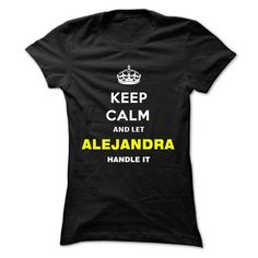 Keep Calm And Let Alejandra Handle It T-Shirts, Hoodies (19$ ==► BUY Now!)