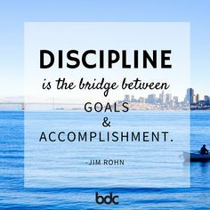 """Quote of the day: """"Discipline is the bridge between goals and accomplishment."""" - Jim Rohn"""