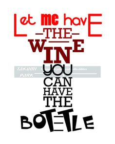 """This wine quote art is a photo print. It is called """" let me have the wine you can have the bottle"""" The wine print is not framed or matted. The size of this wine word art print is available in different sizes and would make a nice gift for a wine lover, dining room art, or a bar art print. Wine decor by Takumi Park. $13.88 and up."""