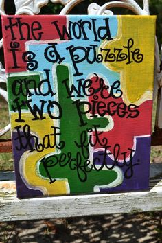 """""""The world is a puzzle and we're two pieces that fit perfectly."""" $35"""