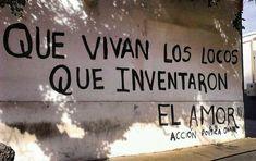 Que vivan los locos que inventaron el amor  #accion #muros