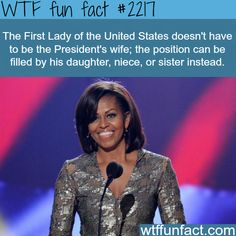 The first lady of the United States -WTF fun facts. What if the President has a husband? First man? But if they are both men then what? The President seems like the first Man. The whole title thing in general seems silly.