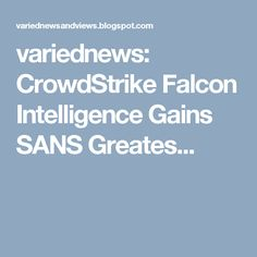 variednews: CrowdStrike Falcon Intelligence Gains SANS Greates...