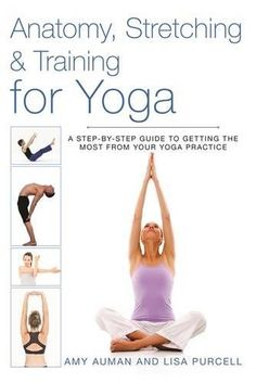 Anatomy, Stretching & Training for Yoga: A Step-by-Step Guide to Getting the Most from Your Yoga Practice #practice