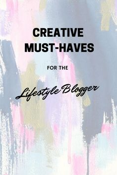 Lifestyle Blogger – Creative Must-Haves