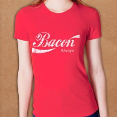 Bacon Always T-Shirt.