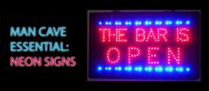 Man Cave Essential: Neon Signs let your friends know the party is in the cave.