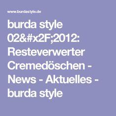 burda style 02/2012: Resteverwerter Cremedöschen - News - Aktuelles - burda style