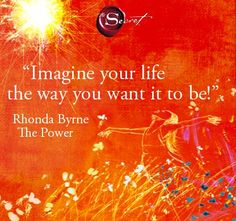 Imagine your life the way you want it to be ~ Rhonda Byrne Secret Law Of Attraction, Law Of Attraction Quotes, Positive Attitude, Positive Thoughts, Rhonda Byrne Quotes, Spiritual Prayers, Spiritual Meditation, Meditation Quotes, Secret Quotes