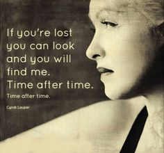 Cyndi Lauper - Time After Time ❤ Lyrics If you're lost you can look and you will find me Lyrics To Live By, Love Songs Lyrics, Song Lyric Quotes, Music Quotes, Music Lyrics, Music Songs, Music Videos, 80s Songs, Songs Album