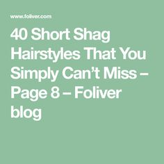 40 Short Shag Hairstyles That You Simply Can't Miss – Page 8 – Foliver blog
