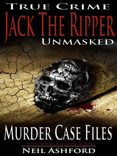 True Crime Murder Case Files investigates 'Jack the Ripper' By New York Times Best Selling Author and Criminologist Neil Ashford. Jack The Ripper Unmasked.  In the late summer and autumn of 1888, an unknown man killed five women in the East End of London. Other killers of the time were soon forgotten, but the man who came to be known as Jack the Ripper caught the popular imagination. A century later researchers are still trying to establish his identity.  Is Jack the Ripper Finally Unmasked?