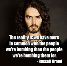 quote: Russell Brand on war - Nonsense Filtr Russell Brand, Great Quotes, Quotes To Live By, Inspirational Quotes, Funky Quotes, Motivational Quotes, Wisdom Quotes, Social Justice, In This World