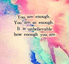 Love Quotes : You are enough . - About Quotes : Thoughts for the Day & Inspirational Words of Wisdom The Words, Cool Words, Great Quotes, Quotes To Live By, Inspirational Quotes, Nice Quotes For Friends, Uplifting Quotes, Words Quotes, Me Quotes