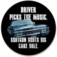 Supernatural.... it applies to everything!  SHOTGUN!  @Victoria Gentry @Caleigh Graves