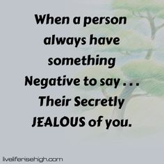 When a person always have something Negative to say . Their Secretly JEALOUS of you. Inspiring Messages, Inspirational Message, Great Quotes, Love Quotes, Jealous Of You, Interesting Quotes, Be Yourself Quotes, Sayings, Qoutes Of Love