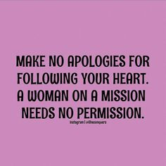 #Quote #SheConquers #Make #Apologies #Following #Heart #Woman #Mission #Needs #Permission #BeBlessed