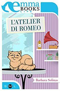 [Letti per voi] - «L'atelier di Romeo» di Barbara Solinas (edizioni EmmaBooks)
