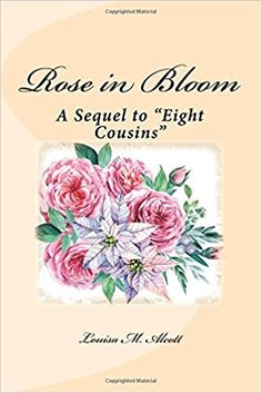 "Amazon.com: Rose in Bloom: A Sequel to ""Eight Cousins"" (9781986505604): Louisa M. Alcott: Books"