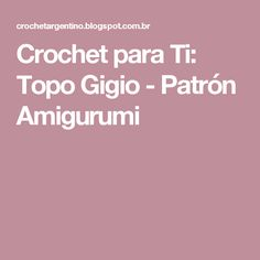 Crochet para Ti: Topo Gigio - Patrón Amigurumi