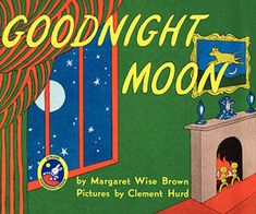 Goodnight Moon by Margaret Wise Brown. I love this book. :)