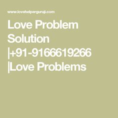 Love Problem Solution |+91-9166619266 |Love Problems