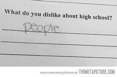 I felt the same way throughout high school.