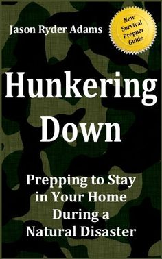 Hunkering Down: Prepping to Survive in Your Home During a Natural Disaster (The NEW Survival Prepper Guides) by Jason Ryder Adams, http://www.amazon.com/dp/B00A3YAQQQ/ref=cm_sw_r_pi_dp_GYJRrb1Q7TK13
