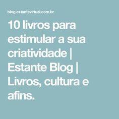 10 livros para estimular a sua criatividade   Estante Blog   Livros, cultura e afins.