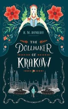 The Dollmaker of Krakow By R. M. Romero A timeless fantasy set in the Second World War that weaves together magic, fairytale and history. Lisa Perrin