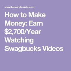 How to Make Money: Earn $2,700/Year Watching Swagbucks Videos