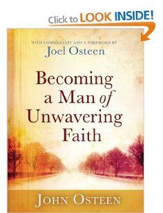 Becoming a Man of Unwavering Faith: Amazon.co.uk: Joel Osteen, John Osteen: Books