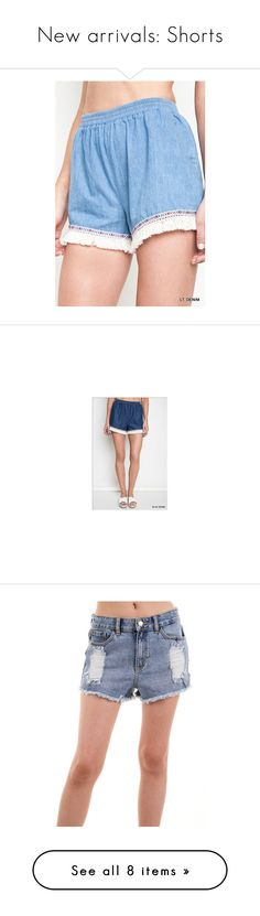 """New arrivals: Shorts"" by knittedbelleboutique ❤ liked on Polyvore featuring knittedbelle, shorts, denim, short jean shorts, denim short shorts, fringe jean shorts, fringe shorts, denim shorts, destroyed jean shorts and destroyed denim shorts"