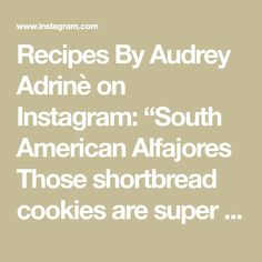 """Recipes By Audrey Adrinè on Instagram: """"South American Alfajores Those shortbread cookies are super delicious and are very dangerous because you can't stop eating them! The Dulce…"""" Stop Eating, Shortbread Cookies, Holiday Recipes, Canning, American, Instagram, Home Canning, Conservation"""